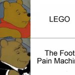 feel the pain | LEGO The Foot Pain Machine | image tagged in memes,tuxedo winnie the pooh | made w/ Imgflip meme maker