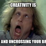 Scary Harry Meme | CREATIVITY IS CROSSING AND UNCROSSING YOUR BRAIN LOBES | image tagged in memes,scary harry | made w/ Imgflip meme maker