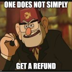 One Does Not Simply: Gravity Falls Version | ONE DOES NOT SIMPLY GET A REFUND | image tagged in one does not simply gravity falls version | made w/ Imgflip meme maker