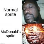Sprite | Normal sprite McDonald's sprite | image tagged in memes,sleeping shaq | made w/ Imgflip meme maker