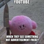 creepy kirby | YOUTUBE WHEN THEY SEE SOMETHING NOT ADVERTISEMENT FRIENDLY | image tagged in creepy kirby | made w/ Imgflip meme maker