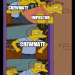 Moe and Barney | CREWMATE IMPOSTOR CREWMATE OTHER IMPOSTOR CREWMATE | image tagged in moe and barney | made w/ Imgflip meme maker