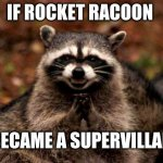 Evil Plotting Raccoon Meme | IF ROCKET RACOON BECAME A SUPERVILLAIN | image tagged in memes,evil plotting raccoon | made w/ Imgflip meme maker