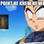 Surprized Vegeta Meme | AT THIS POINT HE KNEW HE WAS DEAD. | image tagged in memes,surprized vegeta | made w/ Imgflip meme maker