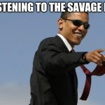 Cool Obama | ME LISTENING TO THE SAVAGE REMIX | image tagged in memes,cool obama | made w/ Imgflip meme maker