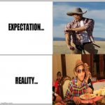 Cowboy | image tagged in expectation vs reality | made w/ Imgflip meme maker