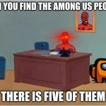Spiderman Computer Desk Meme | CAN YOU FIND THE AMONG US PEOPLE THERE IS FIVE OF THEM | image tagged in memes,spiderman computer desk,spiderman,among us,hide and seek | made w/ Imgflip meme maker