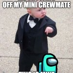 Baby Godfather Meme | ME SHOWING OFF MY MINI CREWMATE THIS IS MINE | image tagged in memes,baby godfather | made w/ Imgflip meme maker