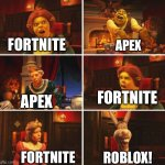 I love Roblox | FORTNITE FORTNITE APEX FORTNITE APEX ROBLOX! | image tagged in shrek fiona harold donkey,roblox | made w/ Imgflip meme maker