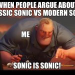 Math is Math! | WHEN PEOPLE ARGUE ABOUT CLASSIC SONIC VS MODERN SONIC ME SONIC IS SONIC! | image tagged in math is math | made w/ Imgflip meme maker