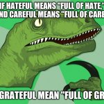 "Image Title | IF HATEFUL MEANS ""FULL OF HATE,"" AND CAREFUL MEANS ""FULL OF CARE,"" DOES GRATEFUL MEAN ""FULL OF GREAT?"" 
