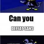 can you beat sans your first try? comment yes or no. | DEFEAT SANS I GAVE UP AFTER THE 100000000000000TH TRY | image tagged in i can do anything | made w/ Imgflip meme maker