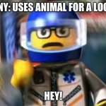 Peta sucks | COMPANY: USES ANIMAL FOR A LOGO PETA: HEY! | image tagged in a man has fallen into the river of lego city hey | made w/ Imgflip meme maker
