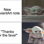 "Baby Yoda happy then sad | New DeviantArt note ""Thanks for the fave!"" 