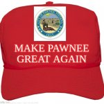 blank red MAGA hat | MAKE PAWNEE GREAT AGAIN | image tagged in blank red maga hat | made w/ Imgflip meme maker