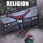 Protecting children from religion | RELIGION YOU YOUR CHILD | image tagged in spider-man bus | made w/ Imgflip meme maker