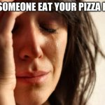 First World Problems Meme | WIN SOMEONE EAT YOUR PIZZA ROLLS | image tagged in memes,first world problems | made w/ Imgflip meme maker