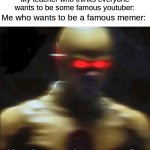 Memes 101 | My teacher who thinks everyone wants to be some famous youtuber: Me who wants to be a famous memer: | image tagged in my goals are beyond your understanding | made w/ Imgflip meme maker