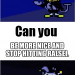 Seriously tho | BE MORE NICE AND STOP HITTING RALSEI. | image tagged in i can do anything | made w/ Imgflip meme maker
