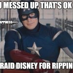 Why has this not been done with the OGs of Marvel? | SO YOU MESSED UP, THAT'S OK BC ITS TIME TO RAID DISNEY FOR RIPPING US OFF VISIBLE ANGER/HAPPINESS==> | image tagged in captain america so you | made w/ Imgflip meme maker