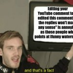 "Sorry btw if I hurted y'all | Editing your YouTube comment to "" I edited this comment so the replies won't make any sense"" is annoying as those people who points at ifunn 