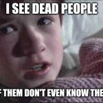 I see dead voters | I SEE DEAD PEOPLE SOME OF THEM DON'T EVEN KNOW THEY VOTED | image tagged in memes,i see dead people,election 2020 | made w/ Imgflip meme maker