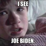 I See Dead People Meme | I SEE JOE BIDEN. | image tagged in memes,i see dead people | made w/ Imgflip meme maker