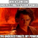 lol | WHEN SOMEONE UNDERESTIMATES YOUR POWER: YOU UNDERESTIMATE MY POWER | image tagged in memes,you underestimate my power,funny | made w/ Imgflip meme maker