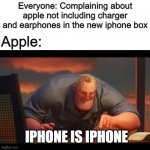Math is Math! | Everyone: Complaining about apple not including charger and earphones in the new iphone box Apple: IPHONE IS IPHONE | image tagged in math is math | made w/ Imgflip meme maker