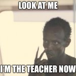 Every sub | LOOK AT ME I'M THE TEACHER NOW | image tagged in memes,i'm the captain now | made w/ Imgflip meme maker