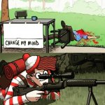 WALDO SHOOTS THE CHANGE MY MIND GUY meme