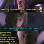 Have you heard of the Tragedy of Darth Plagueis the Wise? | They say he had the power to create life, itself. Not from a Jedi. Which is why I use Skillshare! Skillshare is a learning platform with onl | image tagged in palpatine unnatural,this is not an advertizement,this is satire,don't be an idiot | made w/ Imgflip meme maker
