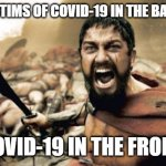 Seems like Covid-19 is winning! | ALL THE VICTIMS OF COVID-19 IN THE BACKGROUND COVID-19 IN THE FRONT. | image tagged in memes,sparta leonidas,covid-19,2020,death | made w/ Imgflip meme maker