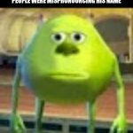 if you're polish its va zau skee | WAZOWSKI WHEN HE REALIZES PEOPLE WERE MISPRONOUNCING HIS NAME | image tagged in sully wazowski | made w/ Imgflip meme maker