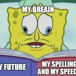 YEP I CANT EVEN WRUTE BRWAIN AND IM INDO | MY FUTURE MY SPELLING AND MY SPEECH MY BREAIN | image tagged in cross eyed spongebob,future,dreams,furry,youtuber,fbi | made w/ Imgflip meme maker