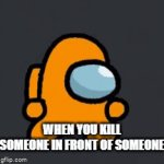 distract | WHEN YOU KILL SOMEONE IN FRONT OF SOMEONE | image tagged in gifs,memes | made w/ Imgflip video-to-gif maker