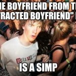 "Either that, or he's a two-timing creep. | THE BOYFRIEND FROM THE ""DISTRACTED BOYFRIEND"" MEME IS A SIMP 