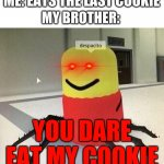 And that's why you should always hide the cookies from you siblings. | ME: EATS THE LAST COOKIE MY BROTHER: YOU DARE EAT MY COOKIE | image tagged in despacito spider | made w/ Imgflip meme maker