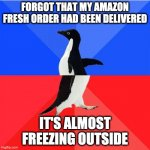 Socially Awkward Awesome Penguin Meme | FORGOT THAT MY AMAZON FRESH ORDER HAD BEEN DELIVERED IT'S ALMOST FREEZING OUTSIDE | image tagged in memes,socially awkward awesome penguin | made w/ Imgflip meme maker