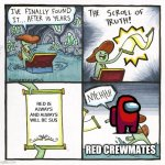 The Scroll Of Truth Meme | RED IS ALWAYS AND ALWAYS WILL BE SUS RED CREWMATES | image tagged in memes,the scroll of truth | made w/ Imgflip meme maker