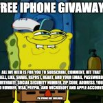 iPhone giveaway | FREE IPHONE GIVAWAY! ALL WE NEED IS FOR YOU TO SUBSCRIBE, COMMENT, HIT THAT BELL, LIKE, SHARE, REPOST, HEART, AND YOUR EMAIL, PASSWORD, BIRT | image tagged in memes,don't you squidward | made w/ Imgflip meme maker
