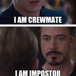 Marvel Civil War 1 Meme | I AM CREWMATE I AM IMPOSTOR | image tagged in memes,marvel civil war 1 | made w/ Imgflip meme maker