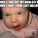 Evil Baby | WHEN U FIND OUT MY MOM ATE MY LEFTOVER CANDY FROM LAST HALLOWEEN | image tagged in memes,evil baby | made w/ Imgflip meme maker