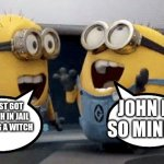 Excited Minions Meme | YOU JUST GOT ELIZABETH IN JAIL FOR BEING A WITCH JOHN IS SO MINE!!! | image tagged in memes,excited minions | made w/ Imgflip meme maker