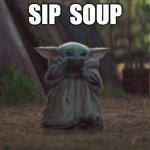 Baby Yoda Sipping Soup Meme Generator Imgflip