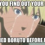 Finishing anime | WHEN YOU FIND OUT YOUR FRIEND WATCHED BORUTO BEFORE NARUTO | image tagged in finishing anime | made w/ Imgflip meme maker