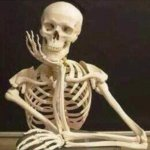 skeleton waiting | *ME WAITING FOR MY MOM IN THE STORE WHEN SHE SAID SHE WOULD BE BACK IN 1 MINUTE I JUST NEED TO GRAB ONE THING* *MOM FINALLY COMES BACK IN A  | image tagged in skeleton waiting | made w/ Imgflip meme maker