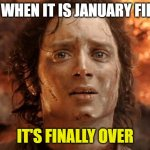 It's Finally Over | ME WHEN IT IS JANUARY FIRST IT'S FINALLY OVER | image tagged in memes,it's finally over | made w/ Imgflip meme maker