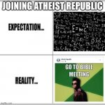 Expectation vs Reality | JOINING ATHEIST REPUBLIC | image tagged in expectation vs reality | made w/ Imgflip meme maker