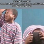 Crying kid | School: *is on fire* The Teacher: Everyone get out quickly, and STAY CALM The kid named Calm: | image tagged in crying kid,memes,funny memes | made w/ Imgflip meme maker